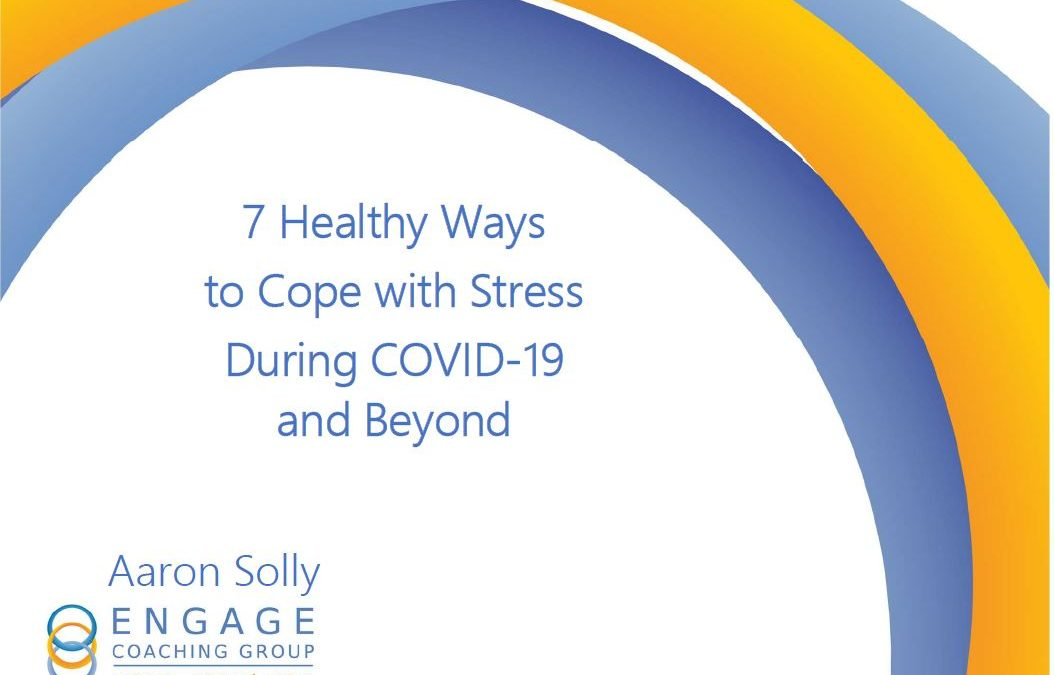 7 Healthy Ways to Cope with Stress During COVID-19 and Beyond