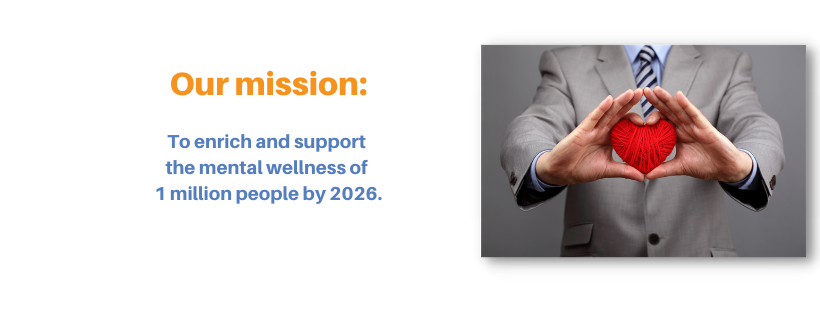 Enriching and Supporting the Mental Wellness of 1 Million People by 2026